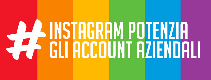 instagram potenzia la gestione degli account aziendali e migliore la gestione e l'immagine delle aziende presenti sul social network fotografico