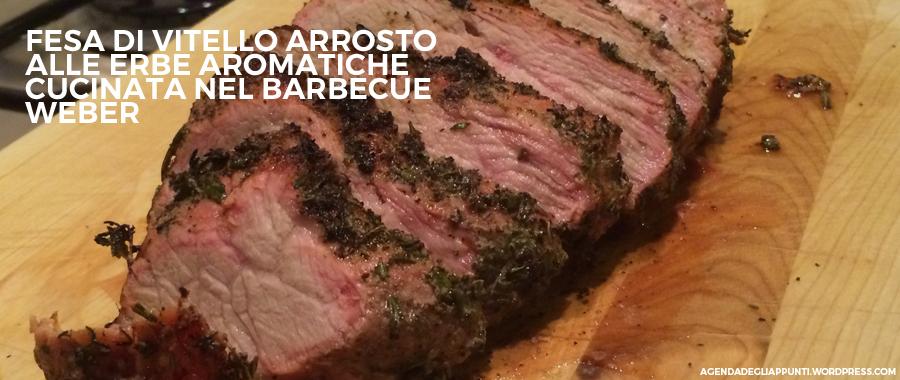 preparare la fesa di vitello piemontese arrosto alle erbe aromatiche nel barbecue weber meglio del forno elettrico tradizionale